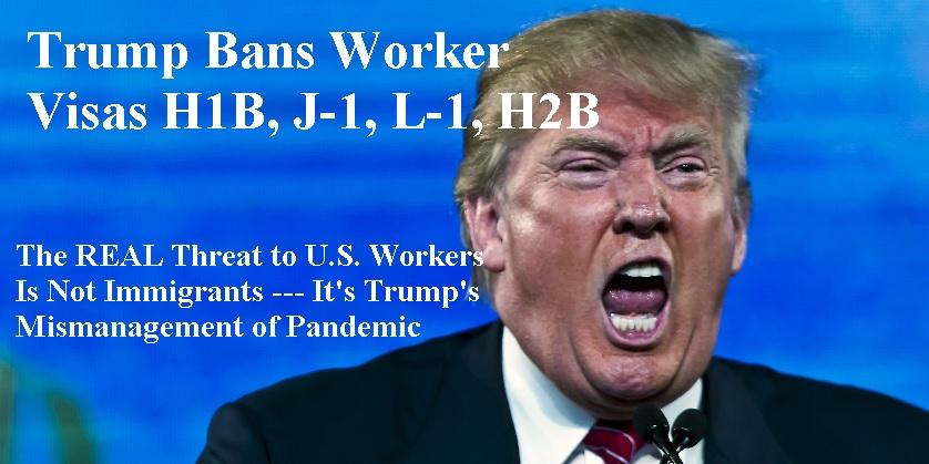 Trump Bans H1B, H2B, J1, L1 Worker Visas